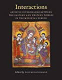Interactions : Artistic Interchange Between the Eastern and Western Worlds in the Medieval Period, , 0976820242