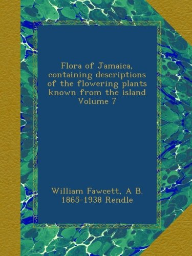 Flora of Jamaica, containing descriptions of the flowering plants known from the island Volume 7
