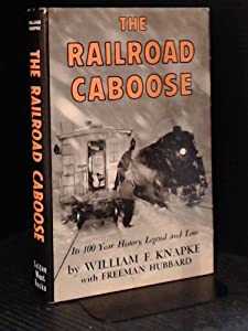 Hardcover The Railroad Caboose: Its 100 Year History, Legend and Lore Book