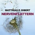 Nervenflattern | Matthias P. Gibert