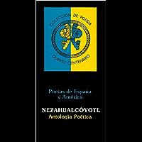 Colección de Poesía Quinto Centenario (Con notas): Antología Poética de Nezahualcóyotl (Poetas