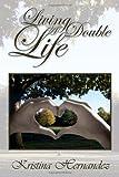 Living a Double Life, Kristina Hernandez, 1453558438