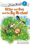 Otter and Owl and the Big Ah-choo! (Otter and Owl Series)
