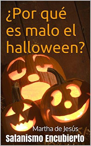 ¿Por qué es malo el halloween?: Satanismo Encubierto (Spanish Edition) -