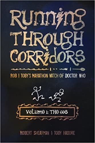 Running Through Corridors Volume 1 The 60s Rob And Tobys Marathon Watch Of Doctor Who By Robert Shearman