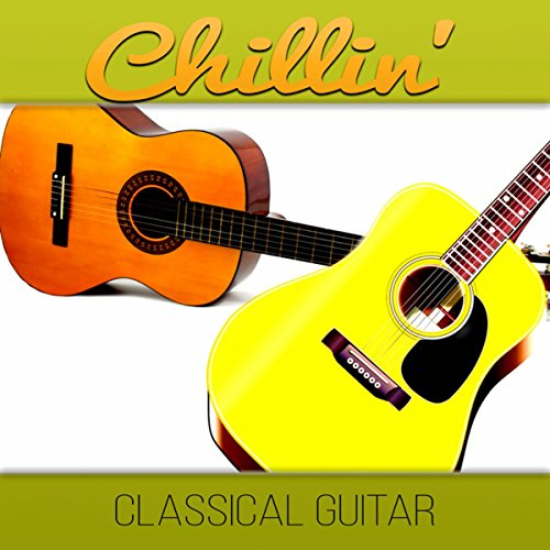 Chillin' Classical Guitar - The Best Acoustic Songs, Simply Special Jazz, Relaxing Soft Guitar Music, Background Instrumental Music, Chill Out