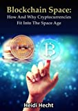 img - for Blockchain Space: How And Why Cryptocurrencies Fit Into The Space Age book / textbook / text book