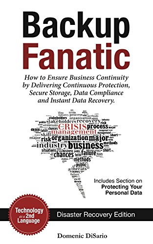 Backup Fanatic: How to Ensure Business Continuity by Delivering Continuous Protection, Secured Storage, Data Compliance, and Instant Data Recovery by [DiSario, Domenic]