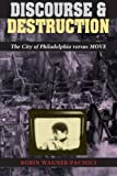 img - for Discourse and Destruction: The City of Philadelphia versus MOVE Paperback February 17, 1994 book / textbook / text book