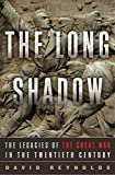 img - for The Long Shadow: The Legacies of the Great War in the Twentieth Century book / textbook / text book
