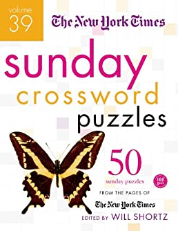 The New York Times Sunday Crossword Puzzles Volume 39 50 Sunday Puzzles from the Pages of The New York Times The New York Times Will Shortz ...  sc 1 st  Amazon.com & The New York Times Sunday Crossword Puzzles Volume 39: 50 Sunday ... 25forcollege.com