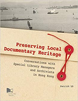 Conversations with Special Library Managers and Archivists in Hong Kong Preserving Local Documentary Heritage