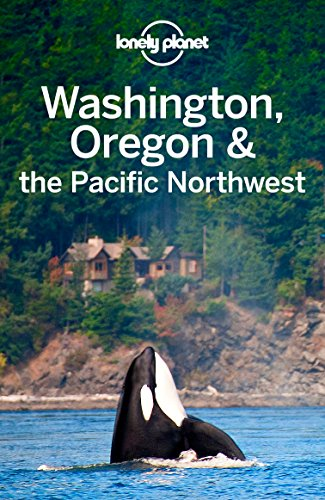 Lonely Planet Washington, Oregon & the Pacific Northwest (Travel Guide) (Planning A Trip To Seattle And Vancouver)