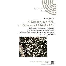 La Guerre secrète en Suisse (1914-1918) - Tome 1: Espionnage, propagande et influence en pays neutre pendant la Grande Guerre (Arcana Imperii) (French Edition)