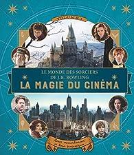 Le monde des sorciers de J.K. RowlingLa magie du cinéma par Jody Revenson