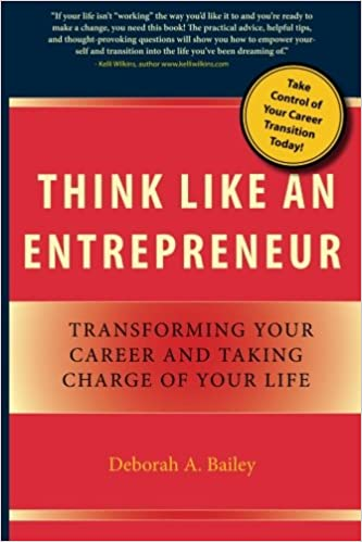 Think Like An Entrepreneur: Transforming Your Career And Taking Charge Of  Your Life: Deborah A. Bailey: 9780984292608: Amazon.com: Books