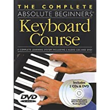 The Complete Absolute Beginners Keyboard Course: Book/2-CDs/DVD Pack