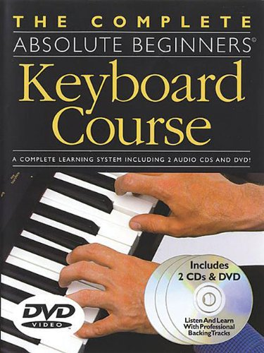 The Complete Absolute Beginners Keyboard Course: Book/2-CDs/DVD Pack (Complete Absolute Beginners Courses)