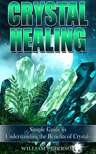Crystal Healing: Simple Guide To Understanding The Benefits Of Crystals (Healing Stones ,Energy Healing,Crystal Healing Book 2) (Free Kindle Books Crystals compare prices)