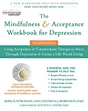 The Mindfulness and Acceptance Workbook for Depression: Using Acceptance and Commitment Therapy to Move Through Depression and Create a Life Worth Living (A New Harbinger Self-Help Workbook)