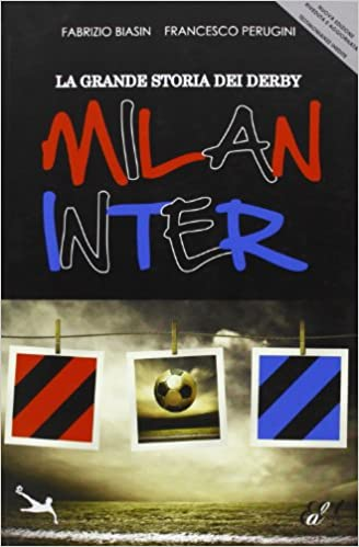 Amazon It La Grande Storia Dei Derby Milan Inter Biasin Fabrizio Perugini Francesco Libri