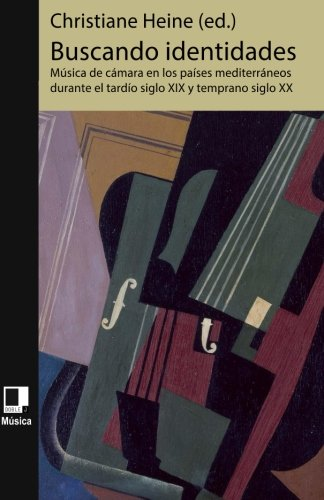 Buscando identidades: Música de cámara en los países mediterráneos durante el tardío siglo XIX y temprano siglo XX música (Spanish Edition)