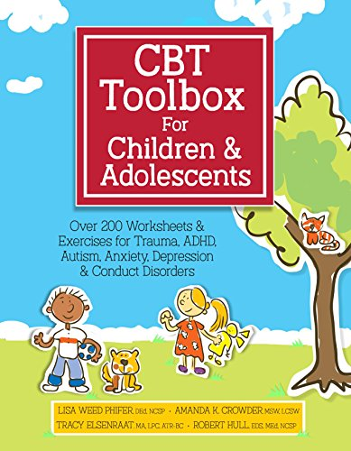 CBT Toolbox for Children and Adolescents: Over 200 Worksheets & Exercises for Trauma, ADHD, Autism, Anxiety, Depression & Conduct Disorders (Best Way To Treat Depression)