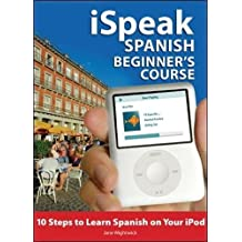 iSpeak Spanish Beginner's Course (MP3 CD+ Guide): 10 Steps to Learn Spanish on Your iPod