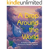 A Drop Around the World: The Science Of Water Cycles On Planet Earth For Kids (Earth Science, Science Books For Kids, Nature