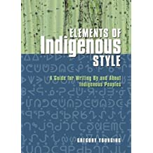 Elements of Indigenous Style: A Guide for Writing By and About Indigenous Peoples