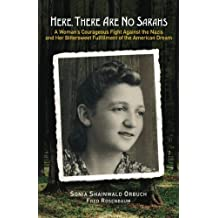 Here, There Are No Sarahs: A Woman's Courageous Fight Against the Nazis and Her Bittersweet Fulfillment of the American Dream