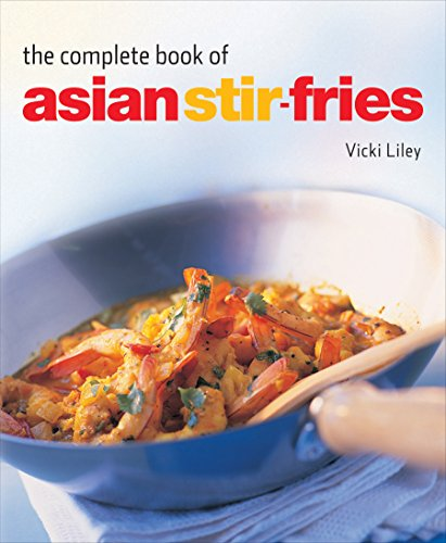 The Complete Book of Asian Stir-Fries: [Asian Cookbook, Techniques, 100 Recipes]