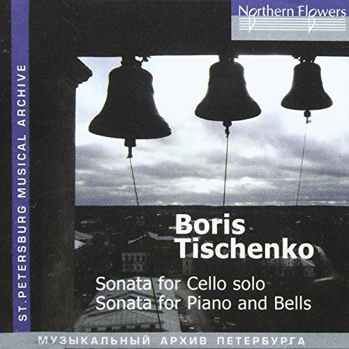 - Sonata for Cello Solo Sonata for Piano & Bells by Tischenko, Boris Ivanovich (2009-12-08?