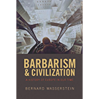 Barbarism and Civilization: A History of Europe in our Time (English Edition)