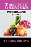 31 Bible Verses by Subject Series: Master Collection (Volume 1), Charis Brown, 1480111821