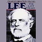Lee: The Last Years | Charles Bracelen Flood