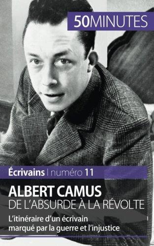 Albert Camus, de l'absurde ?? la r??volte: L'itin??raire d'un ??crivain marqu?? par la guerre et l'injustice by Eve Tiberghien (2015-09-25)