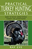 Practical Turkey Hunting Strategies, Ray Eye and Michael Pearce, 1585748757