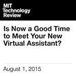 Is Now a Good Time to Meet Your New Virtual Assistant? | Will Knight