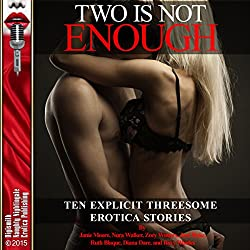 Two is Not Enough: Ten Explicit Threesome Erotica Stories