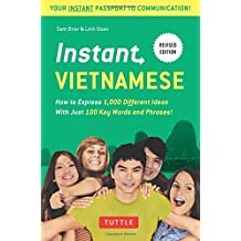 Instant Vietnamese: How to Express 1,000 Different Ideas with Just 100 Key Words and Phrases! (Vietnamese Phrasebook & Dictionary)