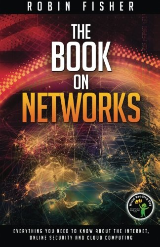 The Book on Networks: Everything you need to know about the Internet, Online Security and Cloud Computing.
