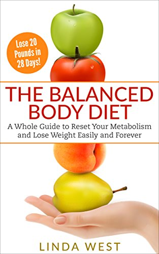The Balanced Body Diet - Kickstart Your Metabolism With Ancient Taoist Secrets: Lose 20 Pounds in 28 Days and Drink Wine! UnLock the Secrets to Permanent ... with the Law of Attraction Book 4)