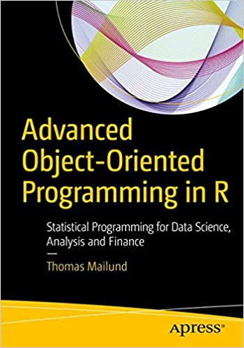 Advanced Object Oriented Programming In R: Statistical Programming For Data  Science, Analysis And Finance 1st Ed. Edition