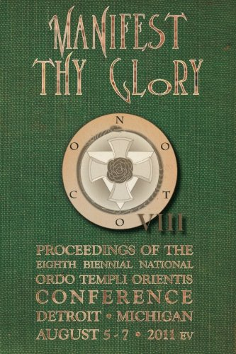 Manifest Thy Glory: Proceedings of the Eighth Biennial National Ordo Templi Orientis Conference
