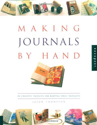 Making Journals by Hand: 20 Creative Projects for Keeping Your Thoughts PDF