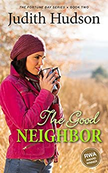 The Good Neighbor: A Fortune Bay Romance (The Fortune Bay Series Book 2) by [Hudson, Judith]