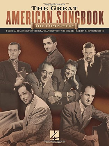(The Great American Songbook - The Composers: Music and Lyrics for Over 100 Standards from the Golden Age of American)