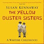 The Yellow Duster Sisters: A Wartime Childhood   Susan Kennaway