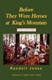 Before They Were Heroes at King's Mountain - North Carolina Edition, Randell Jones, 0976914921
